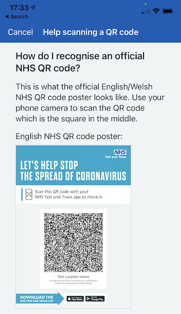 A screenshot of a mobile phone app, which reads: Help scanning a QR code. How do I recognise an official NHS QR code? This is what the official English/Welsh NHS QR code poster looks like. Use your phone camera to scan the QR code which is the square in the middle. English NHS QR code poster: There is a photograph of a poster titled 'Let's help stop the spread of coronavirus' with a QR code in the centre, and 'Test Location name' below the QR code.
